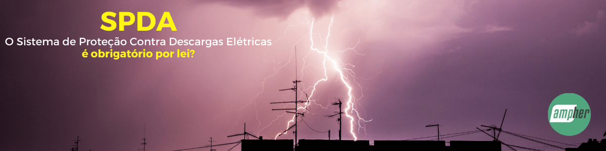 SPDA O Sistema de Proteção Contra Descargas Elétricas é obrigatório por lei_